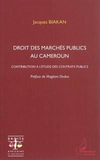 Droit des marchés publics au Cameroun : contribution à l'étude des contrats publics