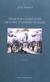 Essai sur la destinée de l'art constitutionnel