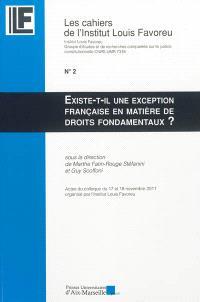Existe-t-il une exception française en matière de droits fondamentaux ? : actes du colloque du 17 et 18 novembre 2011