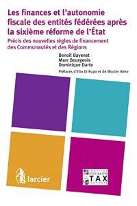 Les finances et l'autonomie fiscale des entités fédérées après la sixième réforme de l'Etat : précis des nouvelles règles de financement des communautés et des régions