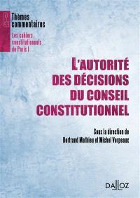 L'autorité des décisions du Conseil constitutionnel : actes de la cinquième journée d'études annuelle du centre de recherche de droit constitutionnel (CRDC) de l'université Paris I Panthéon-Sorbonne