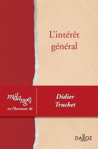 L'intérêt général : mélanges en l'honneur de Didier Truchet