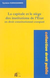 La capitale et le siège des institutions de l'Etat en droit constitutionnel comparé