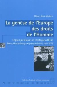 La genèse de l'Europe des droits de l'homme : enjeux juridiques et stratégies d'Etat (France, Grande-Bretagne et Pays scandinaves, 1945-1970)