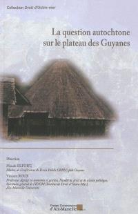 La question autochtone sur le plateau des Guyanes : actes des journées d'études de Cayenne des 10 et 11 mai 2012