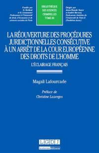 La réouverture des procédures juridictionnelles consécutive à un arrêt de la Cour européenne des droits de l'homme : l'éclairage français