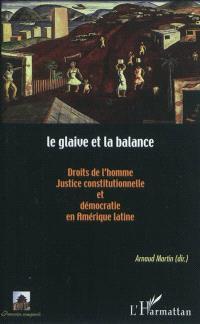Le glaive et la balance : droits de l'homme, justice constitutionnelle et démocratie en Amérique latine