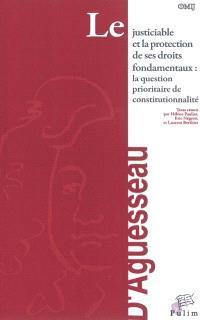 Le justiciable et la protection de ses droits fondamentaux : la question prioritaire de constitutionnalité : actes du colloque organisé à Limoges le 26 mars 2010