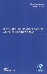 Le néo-constitutionnalisme marocain à l'épreuve du printemps arabe