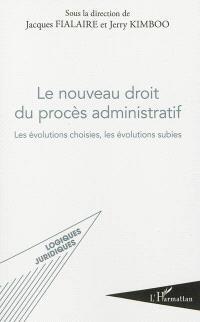 Le nouveau droit du procès administratif : les évolutions choisies, les évolutions subies