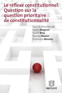 Le réflexe constitutionnel : question sur la question prioritaire de constitutionnalité