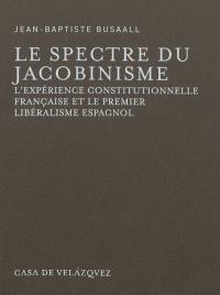 Le spectre du jacobinisme : l'expérience constitutionnelle française et le premier libéralisme espagnol