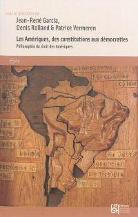 Les Amériques, des constitutions aux démocraties : philosophie du droit des Amériques