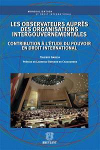Les observateurs auprès des organisations intergouvernementales : contribution à l'étude du pouvoir en droit international