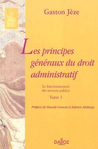 Les principes généraux du droit administratif. Volume 3, Le fonctionnement des services publics