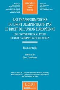 Les transformations du droit administratif par le droit de l'Union européenne : une contribution à l'étude du droit administratif européen