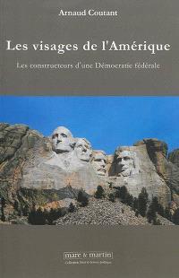 Les visages de l'Amérique : les constructeurs d'une démocratie fédérale