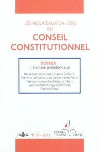 Nouveaux cahiers du Conseil constitutionnel (Les). n° 34, L'élection présidentielle