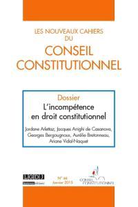 Nouveaux cahiers du Conseil constitutionnel (Les). n° 46, L'incompétence en droit constitutionnel