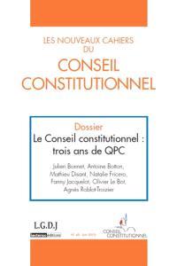Nouveaux cahiers du Conseil constitutionnel (Les). n° 40, Le Conseil constitutionnel : trois ans de QPC