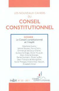 Nouveaux cahiers du Conseil constitutionnel (Les). n° 33, Le Conseil constitutionnel et l'impôt