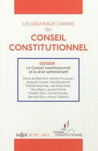 Nouveaux cahiers du Conseil constitutionnel (Les). n° 37, Le Conseil constitutionnel et le droit administratif