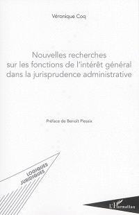 Nouvelles recherches sur les fonctions de l'intérêt général dans la jurisprudence administrative