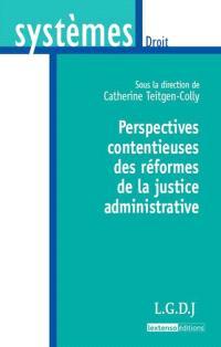 Perspectives contentieuses des réformes de la justice administrative