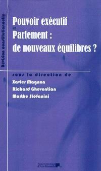 Pouvoir exécutif et Parlement : de nouveaux équilibres ? : l'impact de la révision constitutionnelle du 23 juillet 2008 sur le rééquilibrage des institutions
