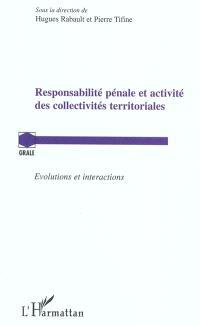 Responsabilité pénale et activité des collectivités territoriales : évolutions et interactions : actes du colloque