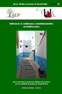 Revue méditerranéenne de droit public. n° 3, Influences & confluences constitutionnelles en Méditerranée