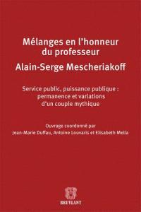 Service public, puissance publique : permanence et variations d'un couple mythique : mélanges en l'honneur du professeur Alain-Serge Mescheriakoff