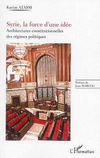 Syrie, la force d'une idée : architectures constitutionnelles des régimes politiques