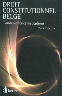 Droit constitutionnel belge : fondements et institutions