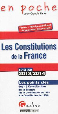 Les constitutions de la France : les points clés des 15 constitutions de la France, de la Constitution de 1791 à la Constitution de 1958 : édition 2013-2014