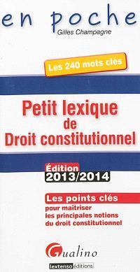 Petit lexique de droit constitutionnel : les points clés pour maîtriser les principales notions du droit constitutionnel : les 240 mots-clés