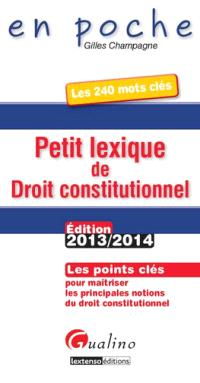 Petit lexique de droit constitutionnel : les points clés pour maîtriser les principales notions du droit constitutionnel : les 250 mots clés