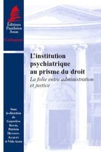 L'institution psychiatrique au prisme du droit : la folie entre administration et justice