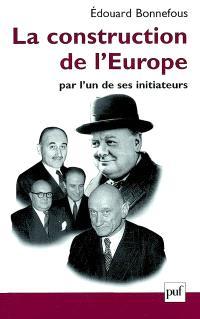 La construction de l'Europe par l'un des ses initiateurs