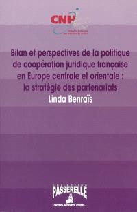 Bilan et perspectives de la politique de coopération juridique française en Europe centrale et orientale : la stratégie des partenariats