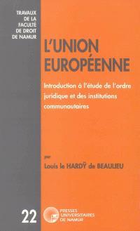L'Union Européenne : introduction à l'étude de l'ordre juridique et des institutions communautaires