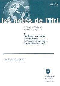 La stratégie d'influence de l'Union européenne. Volume 3, L'influence normative internationale de l'Union européenne : une ambition entravée