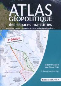 Atlas géopolitique des espaces maritimes : frontières, énergie, transports, piraterie, pêche et environnement : première cartographie exhaustive du plateau continental