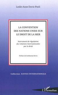 La convention des Nations unies sur le droit de la mer : instrument de régulation des relations internationales par le droit
