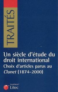 Un siècle d'étude du droit international : choix d'articles parus au Clunet (1874-2000)