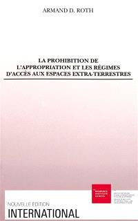 La Prohibition de l'appropriation et les régimes d'accès aux espaces extraterrestres
