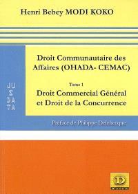 Droit communautaire des affaires (OHADA-CEMAC). Volume 1, Droit commercial général et droit de la concurrence