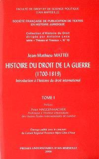 Histoire du droit de la guerre (1700-1819) : introduction à l'histoire du droit international : avec une biographie des principaux auteurs de la doctrine internationaliste de l'Antiquité à nos jours