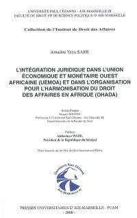 L'intégration juridique dans l'Union économique et monétaire ouest-africaine (UEMOA) et dans l'Organisation pour l'harmonisation du droit des affaires en Afrique (OHADA)