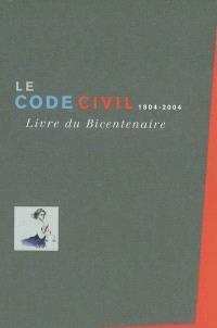 Le code civil 1804-2004 : livre du bicentenaire